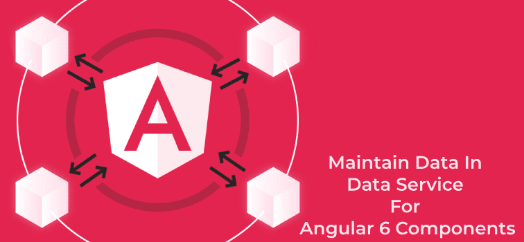 maintain data in data service for angular 6 components