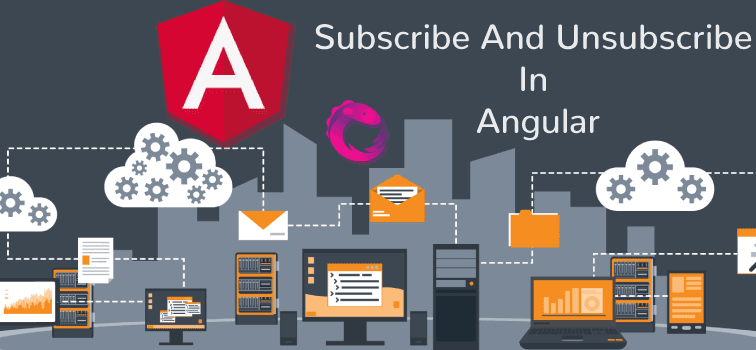Subscribe And Unsubscribe In Angular