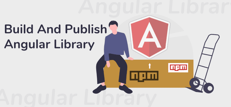 Best Way To Build And Publish Angular Library