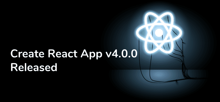Create React App v4.0.0 Has Released