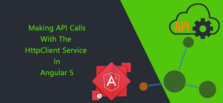 Making API calls with the HttpClient service In Angular 5