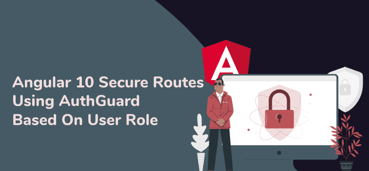 Angular 10 Secure Routes Using AuthGuard Based On User Role